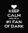 KEEP CALM AND BE A #1 FAN Of DARK - Personalised Poster A4 size