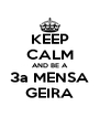 KEEP CALM AND BE A 3a MENSA GEIRA - Personalised Poster A4 size