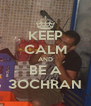 KEEP CALM AND BE A 3OCHRAN - Personalised Poster A4 size