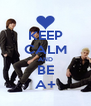 KEEP CALM AND BE A+ - Personalised Poster A4 size