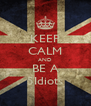 KEEP CALM AND BE A 5Idiots - Personalised Poster A4 size