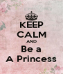 KEEP CALM AND Be a A Princess - Personalised Poster A4 size
