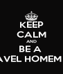 KEEP CALM AND BE A  ABOMINAVEL HOMEM DA NEVE - Personalised Poster A4 size