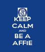 KEEP CALM AND BE A AFFIE - Personalised Poster A4 size