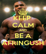KEEP  CALM AND BE A AFRINGUSH - Personalised Poster A4 size