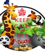 KEEP CALM AND Be a Animal - Personalised Poster A4 size