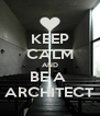 KEEP CALM AND BE A  ARCHITECT - Personalised Poster A4 size