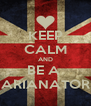 KEEP CALM AND BE A  ARIANATOR - Personalised Poster A4 size