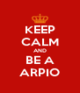 KEEP CALM AND BE A ARPIO - Personalised Poster A4 size