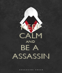 KEEP CALM AND BE A  ASSASSIN - Personalised Poster A4 size