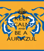 KEEP CALM AND BE A  AURIAZUL - Personalised Poster A4 size