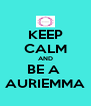 KEEP CALM AND BE A  AURIEMMA - Personalised Poster A4 size