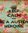 KEEP CALM AND BE A AUSTEN HEROINE - Personalised Poster A4 size