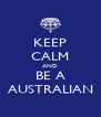 KEEP CALM AND BE A AUSTRALIAN - Personalised Poster A4 size