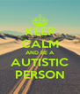 KEEP CALM AND BE A AUTISTIC PERSON - Personalised Poster A4 size