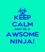 KEEP CALM AND BE A AWSOME NINJA! - Personalised Poster A4 size