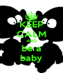 KEEP CALM AND be a baby - Personalised Poster A4 size