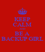 KEEP CALM AND BE A BACKUP GIRL - Personalised Poster A4 size