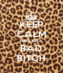 KEEP CALM AND BE A BAD BITCH - Personalised Poster A4 size