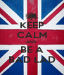 KEEP CALM AND  BE A BAD LAD - Personalised Poster A4 size