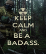 KEEP CALM AND BE A  BADASS. - Personalised Poster A4 size