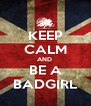 KEEP CALM AND  BE A BADGIRL - Personalised Poster A4 size
