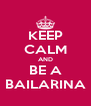 KEEP CALM AND BE A BAILARINA - Personalised Poster A4 size