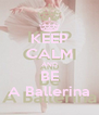 KEEP CALM AND BE A Ballerina - Personalised Poster A4 size