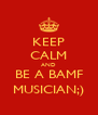 KEEP CALM AND BE A BAMF MUSICIAN;) - Personalised Poster A4 size