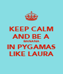 KEEP CALM AND BE A BANANA IN PYGAMAS LIKE LAURA - Personalised Poster A4 size
