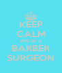 KEEP CALM AND BE A BARBER SURGEON - Personalised Poster A4 size