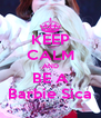 KEEP CALM AND BE A Barbie Sica - Personalised Poster A4 size