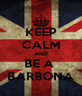 KEEP CALM AND BE A  BARBONA - Personalised Poster A4 size