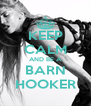 KEEP CALM AND BE A BARN HOOKER - Personalised Poster A4 size