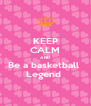 KEEP CALM AND Be a basketball  Legend  - Personalised Poster A4 size