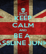 KEEP CALM AND BE A  BASSLINE JUNKIE - Personalised Poster A4 size
