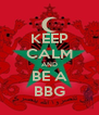 KEEP CALM AND BE A BBG - Personalised Poster A4 size