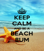 KEEP CALM AND BE A BEACH BUM - Personalised Poster A4 size