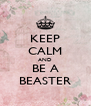 KEEP CALM AND BE A BEASTER - Personalised Poster A4 size