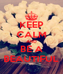 KEEP CALM AND BE A BEAUTIFUL - Personalised Poster A4 size