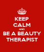KEEP CALM AND BE A BEAUTY THERAPIST - Personalised Poster A4 size