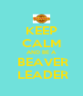 KEEP CALM AND BE A  BEAVER  LEADER - Personalised Poster A4 size