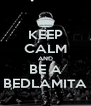 KEEP CALM AND BE A BEDLAMITA - Personalised Poster A4 size