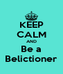 KEEP CALM AND Be a Belictioner - Personalised Poster A4 size