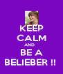 KEEP CALM AND    BE A BELIEBER !!  - Personalised Poster A4 size