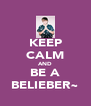 KEEP CALM AND BE A BELIEBER~ - Personalised Poster A4 size