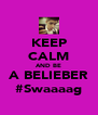 KEEP CALM AND BE A BELIEBER #Swaaaag - Personalised Poster A4 size