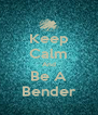 Keep Calm And Be A Bender - Personalised Poster A4 size