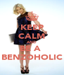 KEEP CALM AND BE A  BENZOHOLIC - Personalised Poster A4 size