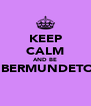 KEEP CALM AND BE A BERMUNDETOR  - Personalised Poster A4 size